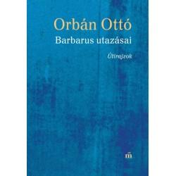 Orbán Ottó: Barbarus utazásai - Útirajzok