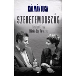 Kálmán Olga: Szeretemország - Beszélgetőkönyv Márki-Zay Péterrel