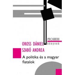 Oross Dániel - Szabó Andrea: A politika és a magyar fiatalok