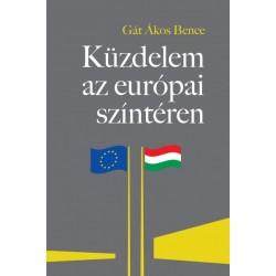 """Gát Ákos Bence: Küzdelem az európai színtéren - A Magyarországgal szembeni """"jogállamiság""""-kritika feltáratlan össze..."""