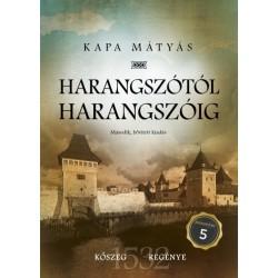 Kapa Mátyás: Harangszótól harangszóig - Kőszeg regénye második, bővített kiadás