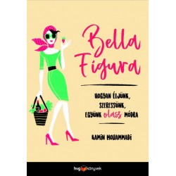 Kamin Mohammadi: Bella Figura - Hogyan éljünk, szeressünk, együnk olasz módra