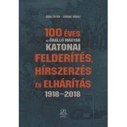 Árvai Zoltán - Gyaraki Károly: 100 éves az önálló magyar katonai felderítés, hírszerzés és elhárítás - 1918-2018