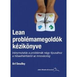 Art Smalley: Lean problémamegoldók kézikönyve - Iránymutatás a problémák négy típusához a hibaelhárítástól az innovációig