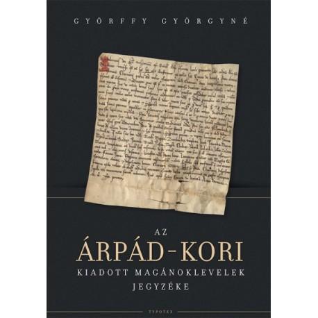 Györffy Györgyné: Az Árpád-kori kiadott magánoklevelek jegyzéke