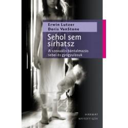 Erwin Lutzer - Doris Van Stone: Sehol sem sírhatsz - A szexuális bántalmazás sebei és gyógyulásuk