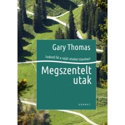 Gary Thomas: Megszentelt utak - Fedezd fel a saját utadat Istenhez!