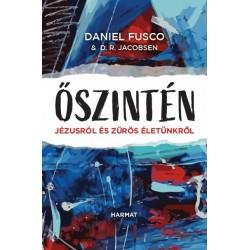 Daniel Fusco - D.R. Jacobsen: Őszintén - Jézusról és zűrös életünkről