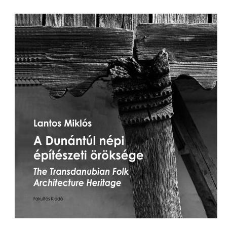 Lantos Miklós: A Dunántúl népi építészeti öröksége - The Transdanubian Folk Architecture Heritage