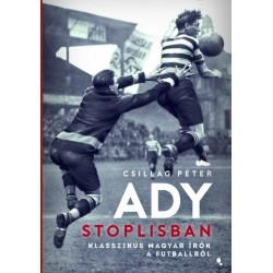 Csillag Péter: Ady stoplisban - Klasszikus magyar írók a futballról
