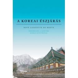Boyé Lafayette De Mente: A koreai észjárás - Ismerkedés a kortárs koreai kultúrával