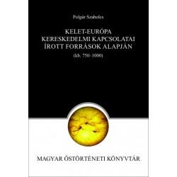 Polgár Szabolcs: Kelet-Európa kereskedelmi kapcsolatai az írott források alapján (750-1000)