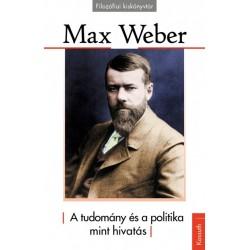 Max Weber: A tudomány és a politika mint hivatás