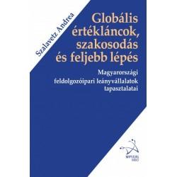 Szalavetz Andrea: Globális értékláncok, szakosodás és feljebb lépés - Magyarországi feldolgozóipari leányvállalatok tapasztal...