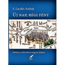 S. Laczkó András: Új nap, régi fény - Mohács a reformkori magyar lírában