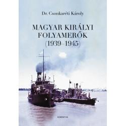 Dr. Csonkaréti Károly: Magyar Királyi Folyamerők (1939-1945)