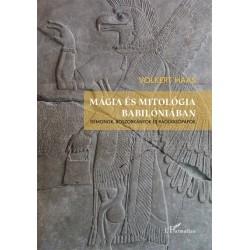 Volkert Haas: Mágia és mitológia Babilóniában - Démonok, boszorkányok és ráolvasópapok