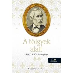 Cselenyák Imre: A tölgyek alatt - Arany János életregénye 2.