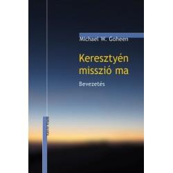 Michael W. Goheen: Keresztyén misszió ma - Bevezetés