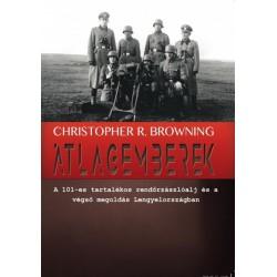 Christopher Browning: Átlagemberek - A 101-es tartalékos rendőrzászlóalj és a végső megoldás Lengyelországban