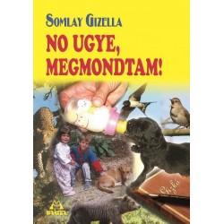 Somlay Gizella: No ugye, megmondtam!