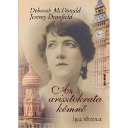 Jeremy Dronfield - Deborah McDonald: Az arisztokrata kémnő - Igaz történet
