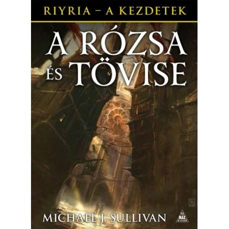 Michael J. Sullivan: A Rózsa és Tövise - Riyria - A kezdetek 2.