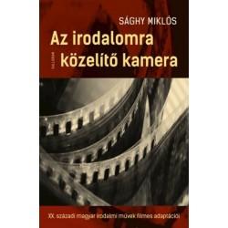 Sághy Miklós: Az irodalomra közelítő kamera - A XX. századi magyar irodalmi művek filmes adaptációi