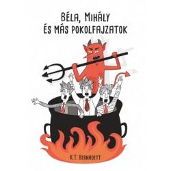 K. T. Bernadett: Béla, Mihály és más pokolfajzatok