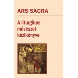 Szakács Béla Zsolt: Ars Sacra - A liturgikus művészet kézikönyve