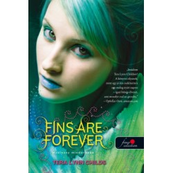 Tera Lynn Childs: Fins Are Forever - Hableány mindörökké - Hableányok kíméljenek 2.