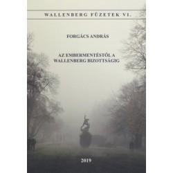 Forgács András: Az embermentéstől a Wallenber Bizottságig