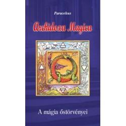 Aureolus Paracelsus: Archidoxa Magica - A mágia őstörvényei
