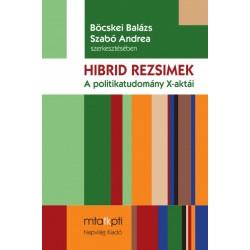 Böcskei Balázs - Szabó Andrea: Hibridrezsimek - A politikatudomány X-aktái