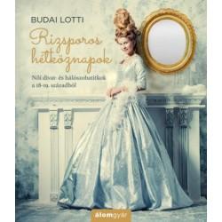 Budai Lotti: Rizsporos hétköznapok - Női divat- és hálószobatitkok a 18-19. századból