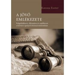 Katona Eszter: A jövő emlékezete - Polgárháború, diktatúra és emlékezet a kortárs spanyol drámairodalomban