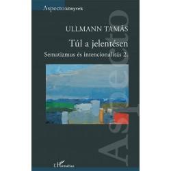 Ullmann Tamás: Túl a jelentésen - Sematizmus és intencionalitás 2.