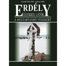 Lőwey Lilla - Váradi Péter Pál: Erdély - Lélekkel látók - A megtartandó végekért