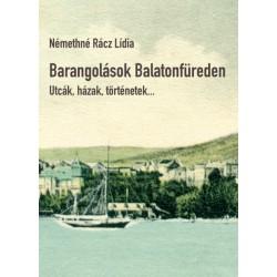 Némethné Rácz Lídia: Barangolások Balatonfüreden - Utcák, házak, történetek