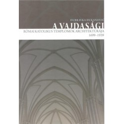 Dubravka Dukanovic: A vajdasági római katolikus templomok architektúrája 1699-1939