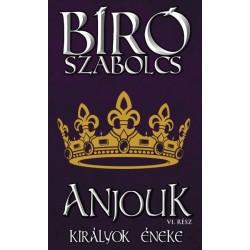 Bíró Szabolcs: Anjouk VI. - Királyok éneke