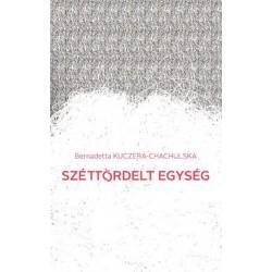 Bernadetta Kuczera-Chachulska: Széttördelt egység - Válogatott versek