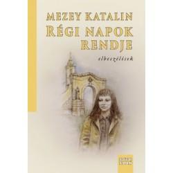 Mezey Katalin: Régi napok rendje - elbeszélések