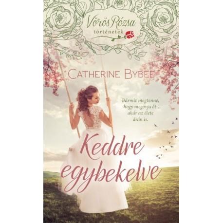 Catherine Bybee: Keddre egybekelve - Vörös rózsa történetek