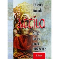 Thierry Amadé: Attila - Attila fiai és utódai történelme - II. kötet