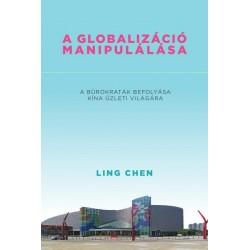 Ling Chen: A globalizáció manipulálása - A bürokraták befolyása Kína üzleti világára