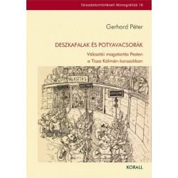 Gerhard Péter: Deszkafalak és potyavacsorák - Választói magatartás Pesten a Tisza Kálmán-korszakban