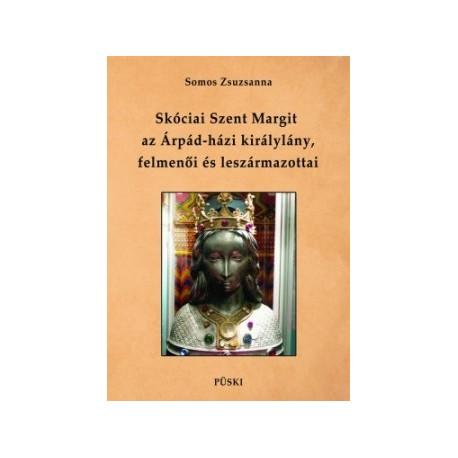 Somos Zsuzsanna: Skóciai Szent Margit, az Árpád-házi királylány felmenői és leszármazottai