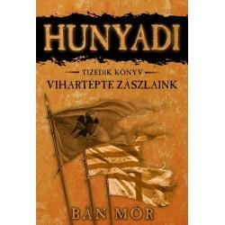 Bán Mór: Vihartépte zászlaink - Hunyadi tizedik könyv