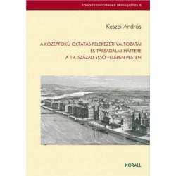 Keszei András: A középfokú oktatás felekezeti változatai és társadalmi háttere a 19. század első felében Pesten